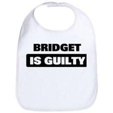 BRIDGET is guilty Bib