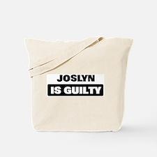 JOSLYN is guilty Tote Bag