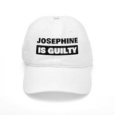 JOSEPHINE is guilty Baseball Cap