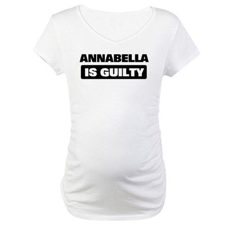 ANNABELLA is guilty Maternity T-Shirt