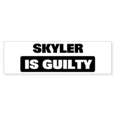 SKYLER is guilty Bumper Bumper Sticker