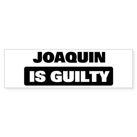 JOAQUIN is guilty Bumper Sticker