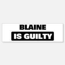 BLAINE is guilty Bumper Bumper Bumper Sticker