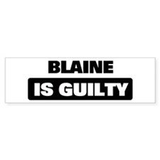 BLAINE is guilty Bumper Bumper Sticker