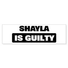SHAYLA is guilty Bumper Bumper Sticker