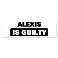 ALEXIS is guilty Bumper Bumper Sticker