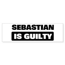 SEBASTIAN is guilty Bumper Bumper Sticker
