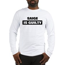 SAIGE is guilty Long Sleeve T-Shirt