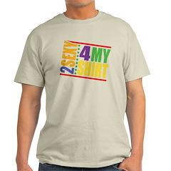 2 Sexy 4 My Shirt T-Shirt