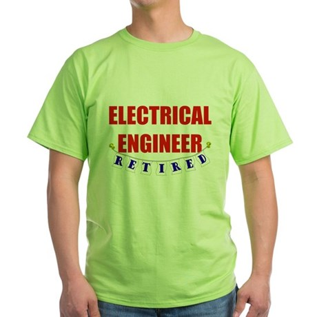 Retired Electrical Engineer Green T-Shirt