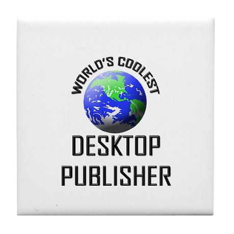 World's Coolest DESKTOP PUBLISHER Tile Coaster