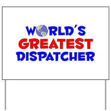 World's Greatest Dispa.. (A) Yard Sign