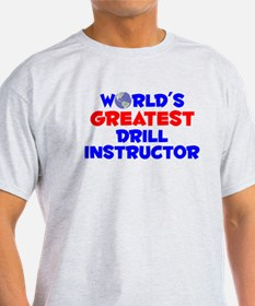 World's Greatest Drill.. (A) T-Shirt