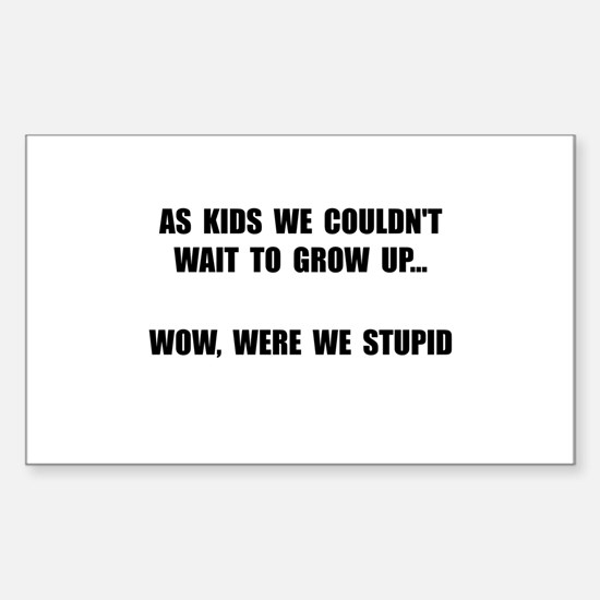 Grow Up Stupid Decal