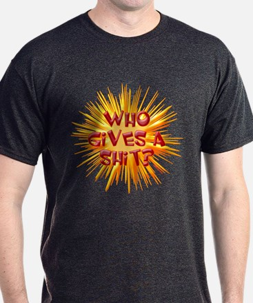 Who gives a shit? T-Shirt
