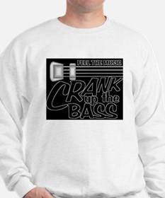 crank up the bass Sweatshirt