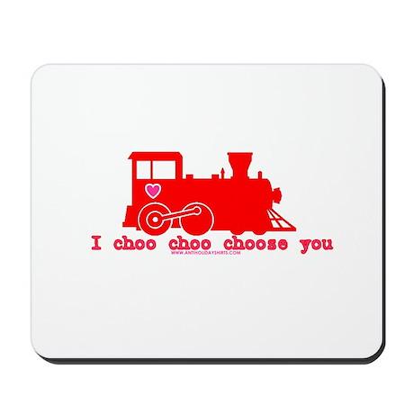 I Choo Choo Choose You Mousepad