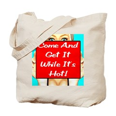 Come And Get It While It's Ho Tote Bag