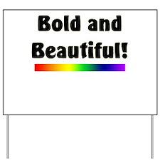 Bold and Beautiful! Yard Sign