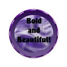 """Bold and Beautiful! 3.5"""" Button"""