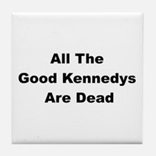 All The Good Kennedys are Dead Tile Coaster