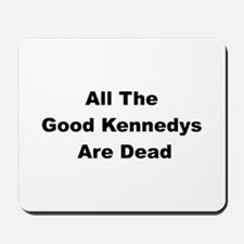 All The Good Kennedys are Dead Mousepad