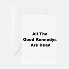 All The Good Kennedys are Dead Greeting Cards (Pk