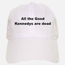 All The Good Kennedys are Dead Baseball Baseball Cap