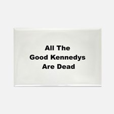 All The Good Kennedys are Dead Rectangle Magnet
