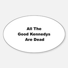 All The Good Kennedys are Dead Oval Decal