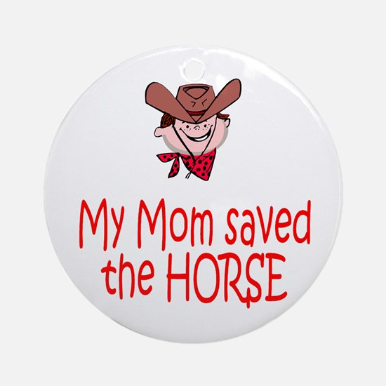 Mom saved the horse - boy Ornament (Round)