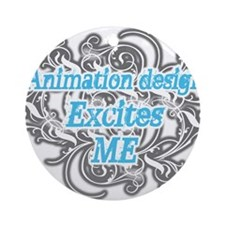 animation design excites me Ornament (Round)