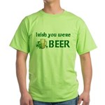 Irish you were beer Green T-Shirt