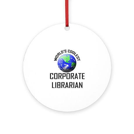 World's Coolest CORPORATE LIBRARIAN Ornament (Roun