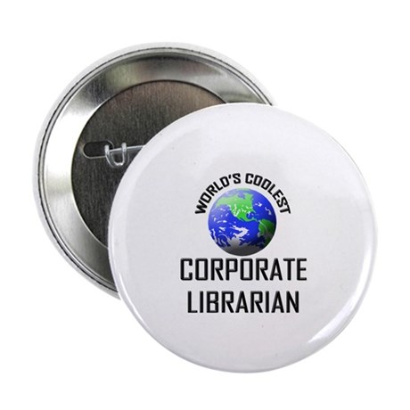 """World's Coolest CORPORATE LIBRARIAN 2.25"""" Button"""