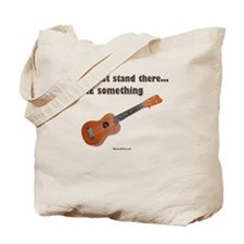 Don't just stand there, UKE s Tote Bag