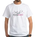 High Maintenance White T-Shirt