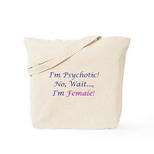 I'm Psychotic, No I'm Female! Tote Bag