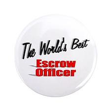 """The World's Best Escrow Officer"" 3.5"" Button (100"