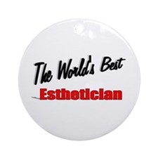 """""""The World's Best Esthetician"""" Ornament (Round)"""