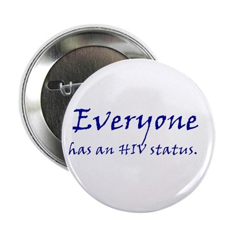 "EVERYONE HAS AN HIV STATUS 2.25"" Button (100 pack)"