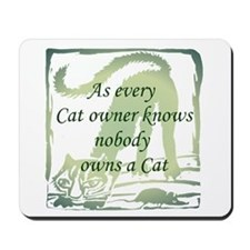 Nobody OWNS a cat Mousepad