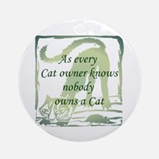 Nobody OWNS a cat Ornament (Round)