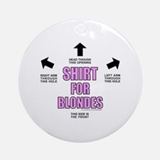 SHIRT FOR BLONDES Ornament (Round)