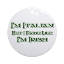 Italian, Drink Like I'm Irish Ornament (Round)