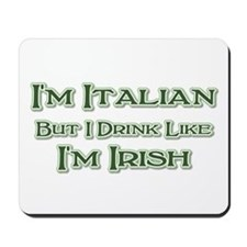 Italian, Drink Like I'm Irish Mousepad