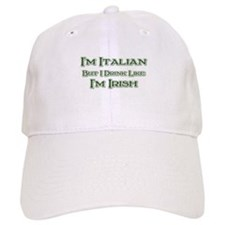 Italian, Drink Like I'm Irish Baseball Cap