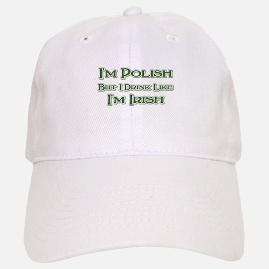 Polish, Drink Like I'm Irish Baseball Baseball Cap