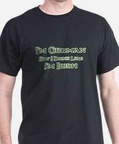 German, Drink Like I'm Irish T-Shirt