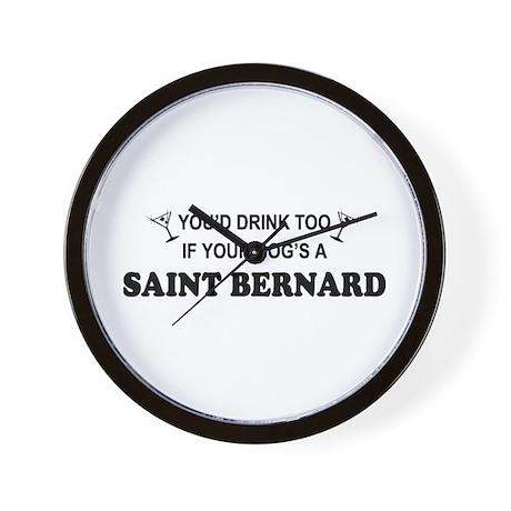 Saint Bernard You'd Drink Too Wall Clock